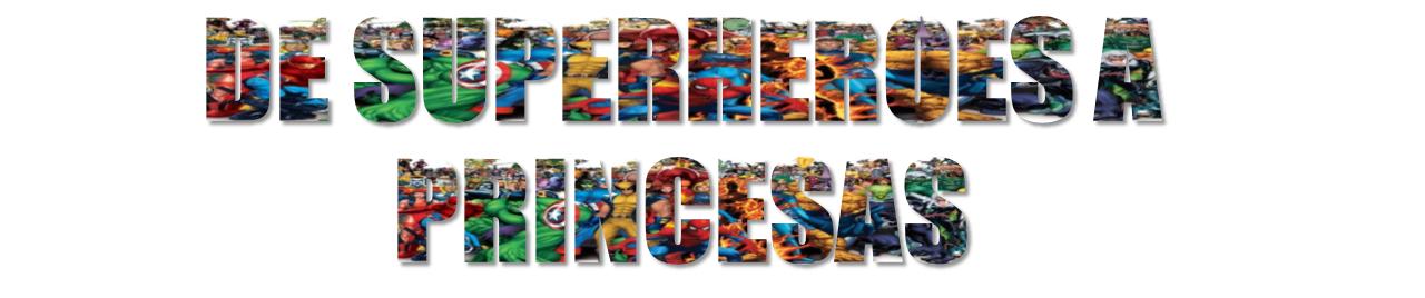 Superheroes y Princesas